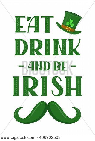 Eat, Drink And Be Irish T-shirt Or Poster Design With Mustache. Design For  Greeting Card, Banner, P