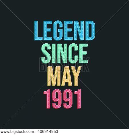 Legend Since May 1991 - Retro Vintage Birthday Typography Design For Tshirt