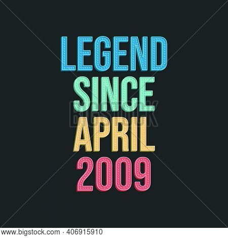 Legend Since April 2009 - Retro Vintage Birthday Typography Design For Tshirt