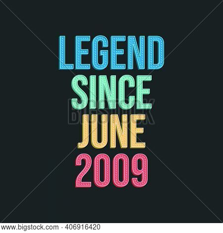 Legend Since June 2009 - Retro Vintage Birthday Typography Design For Tshirt