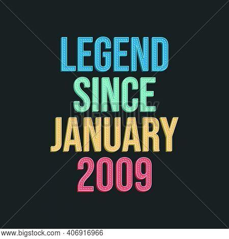 Legend Since January 2009 - Retro Vintage Birthday Typography Design For Tshirt