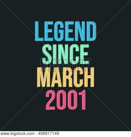Legend Since March 2001 - Retro Vintage Birthday Typography Design For Tshirt