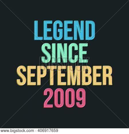 Legend Since September 2009 - Retro Vintage Birthday Typography Design For Tshirt