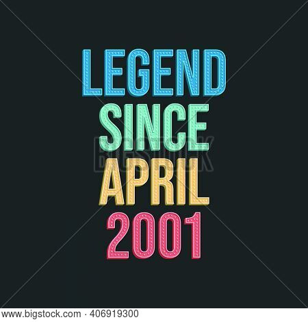Legend Since April 2001 - Retro Vintage Birthday Typography Design For Tshirt
