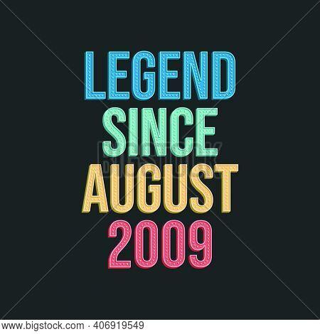 Legend Since August 2009 - Retro Vintage Birthday Typography Design For Tshirt