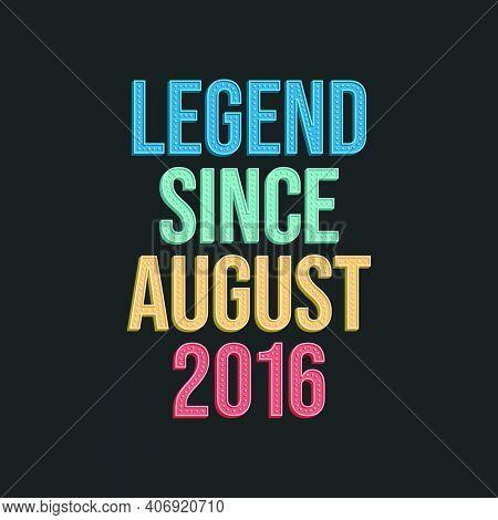 Legend Since August 2016 - Retro Vintage Birthday Typography Design For Tshirt
