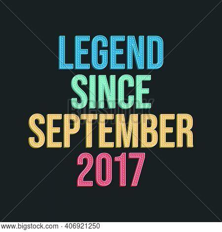 Legend Since September 2017 - Retro Vintage Birthday Typography Design For Tshirt
