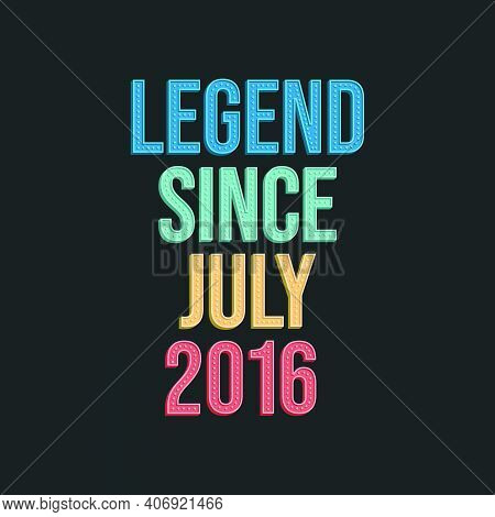 Legend Since July 2016 - Retro Vintage Birthday Typography Design For Tshirt