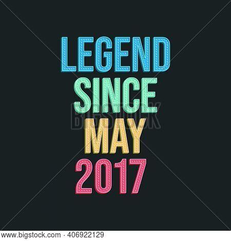 Legend Since May 2017 - Retro Vintage Birthday Typography Design For Tshirt
