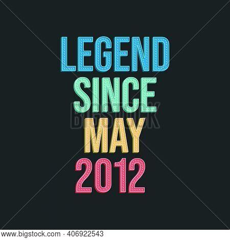 Legend Since May 2012 - Retro Vintage Birthday Typography Design For Tshirt