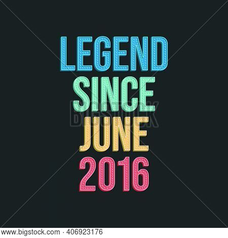Legend Since June 2016 - Retro Vintage Birthday Typography Design For Tshirt