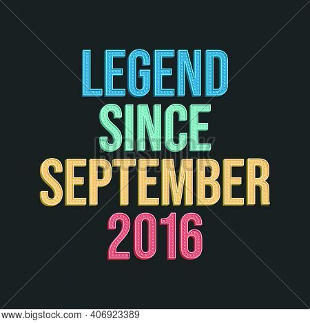 Legend Since September 2016 - Retro Vintage Birthday Typography Design For Tshirt