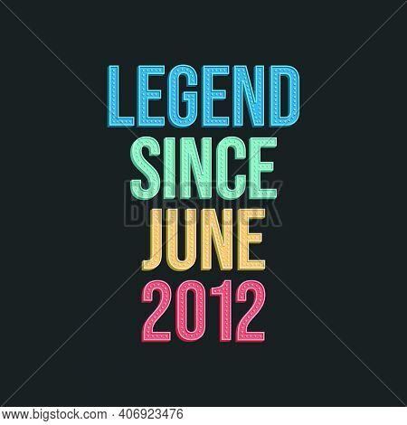 Legend Since June 2012 - Retro Vintage Birthday Typography Design For Tshirt