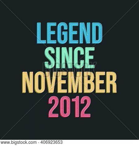 Legend Since November 2012 - Retro Vintage Birthday Typography Design For Tshirt