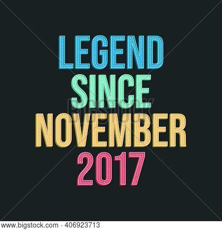 Legend Since November 2017 - Retro Vintage Birthday Typography Design For Tshirt