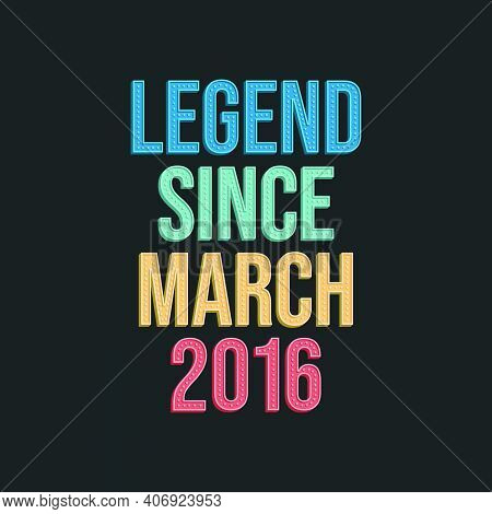 Legend Since March 2016 - Retro Vintage Birthday Typography Design For Tshirt