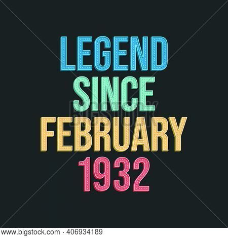 Legend Since February 1932 - Retro Vintage Birthday Typography Design For Tshirt