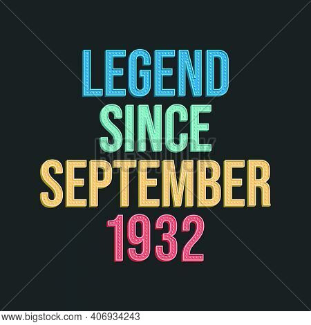 Legend Since September 1932 - Retro Vintage Birthday Typography Design For Tshirt