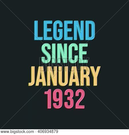 Legend Since January 1932 - Retro Vintage Birthday Typography Design For Tshirt
