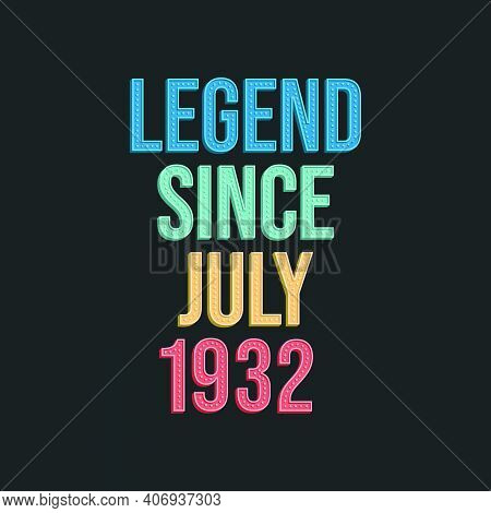Legend Since July 1932 - Retro Vintage Birthday Typography Design For Tshirt