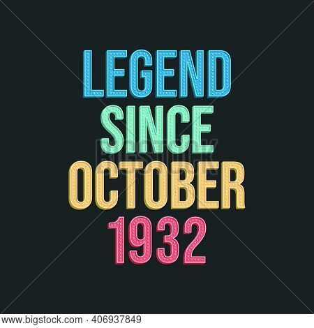 Legend Since October 1932 - Retro Vintage Birthday Typography Design For Tshirt
