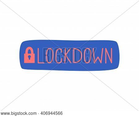 Lockdown Inscription With Lock Isolated On White. Global Closure Of The Borders To The Quarantine Bl