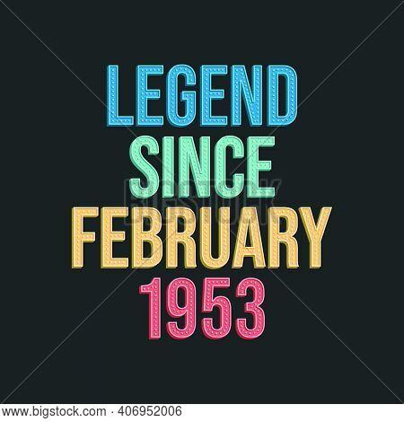 Legend Since February 1953 - Retro Vintage Birthday Typography Design For Tshirt