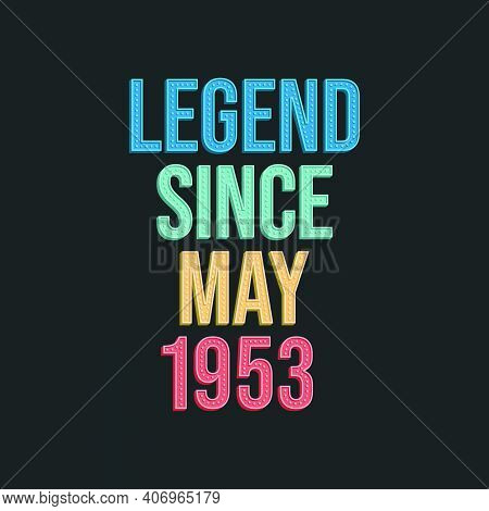 Legend Since May 1953 - Retro Vintage Birthday Typography Design For Tshirt
