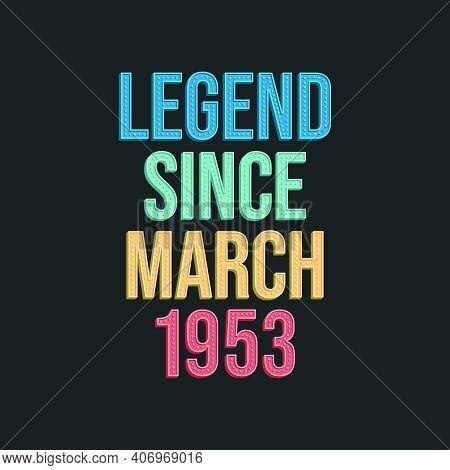 Legend Since March 1953 - Retro Vintage Birthday Typography Design For Tshirt
