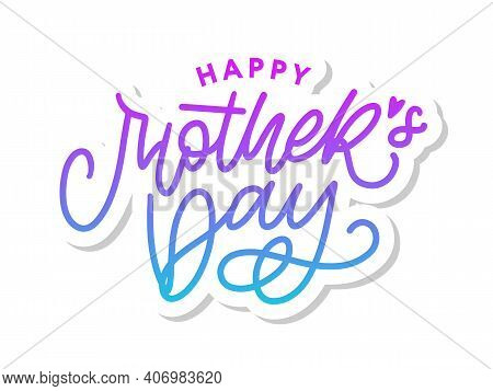 Happy Mothers Day Lettering. Handmade Calligraphy Vector Illustration. Mothers Day Card With Heart