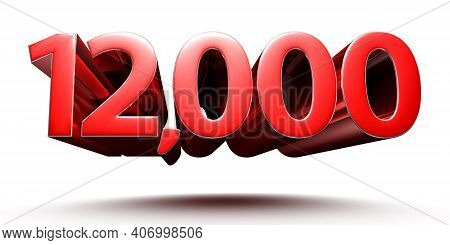 Red Numbers 12000 Isolated On White Background Illustration 3d Rendering With Clipping Path.