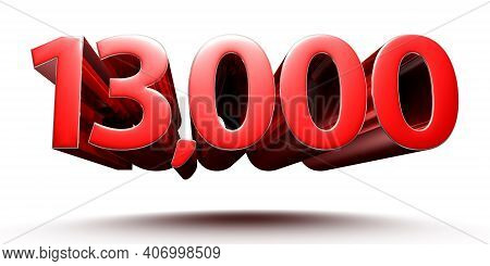 Red Numbers 13000 Isolated On White Background Illustration 3d Rendering With Clipping Path.