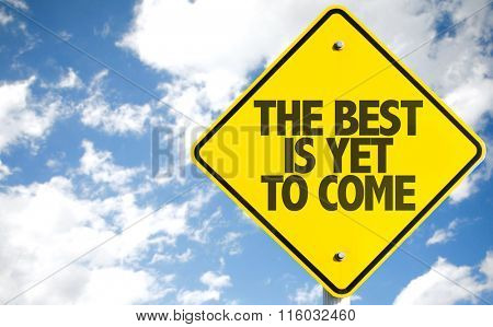 The Best Is Yet to Come sign with sky background