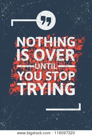 Nothing is over until you stop trying inspirational quote in frame on distressed background. Keep tr