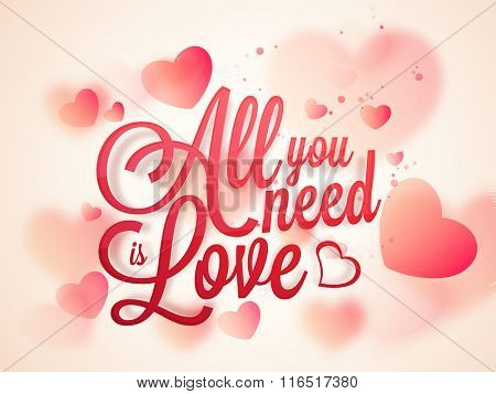 Glossy red text All you need is Love on hearts decorated background for Happy Valentine's Day celebration.