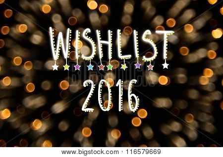 Wishlist 2016 Words On Fireworks Bokeh Color Light Abstract Background.
