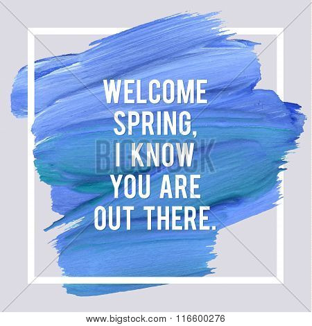 Spring Motivation Typographic Poster. Square Acrylic Stroke Card. Text Lettering of an Inspirational Saying. Quote Typographical Template Vector Design.