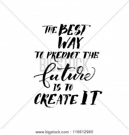 The Best Way To Predict The Future Is To Create It Phrase.
