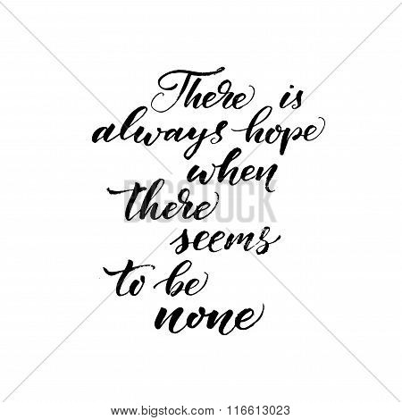 There Is Always Hope When There Seems To Be None Phrase.