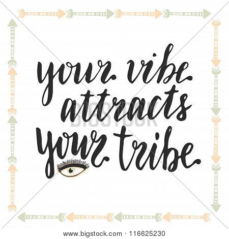 Your vibe attracts your tribe. Hand lettering calligraphy. Inspirational phrase. Vector illustration