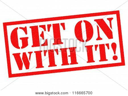 GET ON WITH IT! red Rubber Stamp over a white background. poster