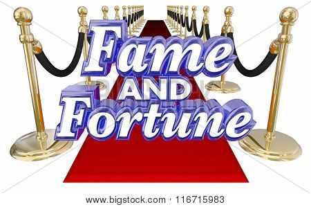 Fame and Fortune 3d words on a red carpet to illustrate attaining celebrity, wealth and success to get the VIP or royal treatment at a party or event