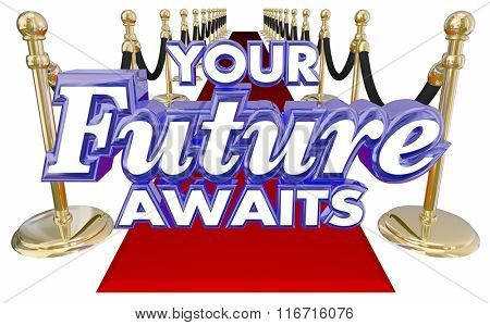 Your Future Awaits 3d words on a red carpet to illustrate an exciting new opportunity in job, career or life for success tomorrow