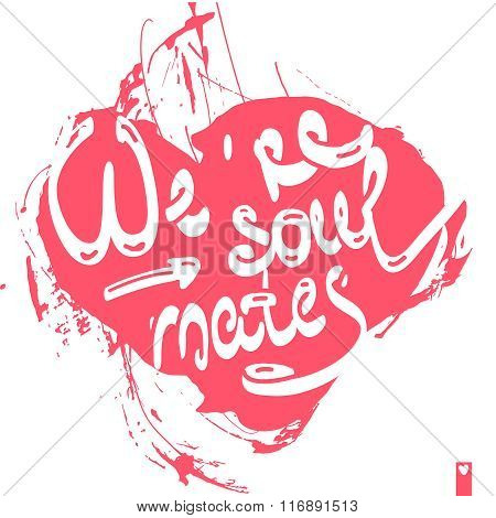 lettering, stylized heart with a declaration of love, we are soul mates