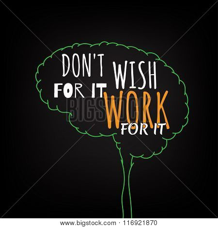 do not wish for it work for it motivation clever ideas in the brain poster. Text lettering of an inspirational saying. Quote Typographical Poster Template, vector design poster