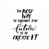 The best way to predict the future is to create it card. Hand drawing lettering vector art. Ink illustration. Modern brush calligraphy. Motivational quote. Hand drawn sayings. poster