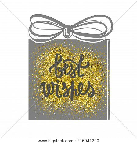 Template for New Year 2017 greeting cards. Gold glitter. Best wishes. Vector gift box. Hand lettering design. For posters, greeting cards, prints, party decorations.
