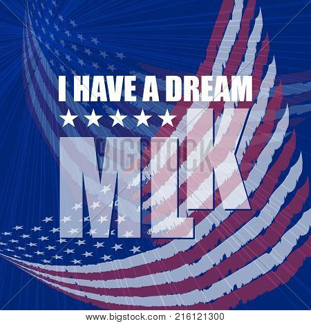 Martin Luther King Day Poster. I have a dream. The text with the American flag. USA patriotic vector illustration with inscription. Colorful template for National celebrations.