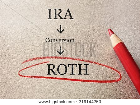 Traditional IRA to Roth IRA conversion concept circled in red pencil