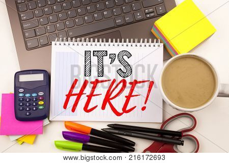 Word Writing It's Here In The Office With Laptop, Marker, Pen, Stationery, Coffee. Business Concept